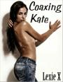 Coaxing Kate